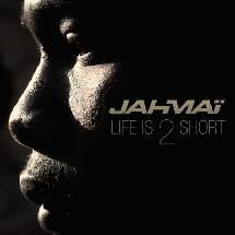 Jahma� - Life is 2 short